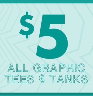 $5 all Graphic Tees & Tanks