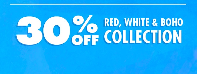 Shop 30% off the red, white and boho collection!
