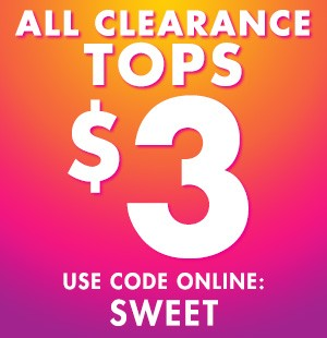 $3 Clearance Tops w/online code SWEET