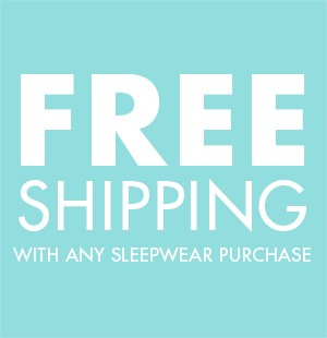 Free Shipping w/ Sleepwear Purchase