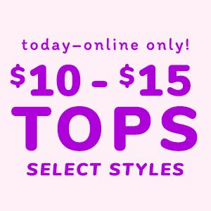 $10 - $15 Select Tops