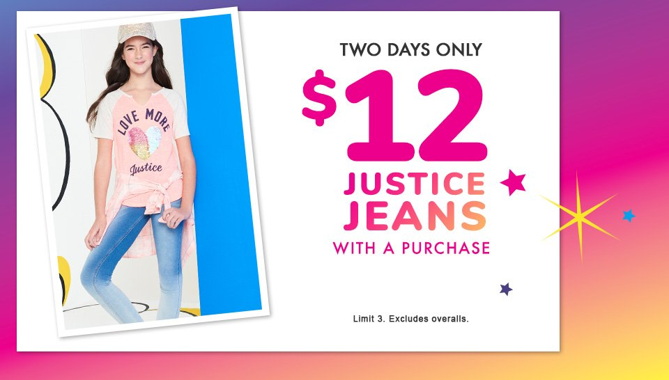 $12 justice jeans with a purchase!