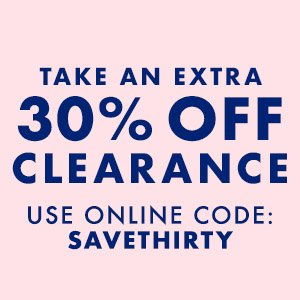 Take An Extra 30% Off Clearance, Use Online Code: SAVETHIRTY