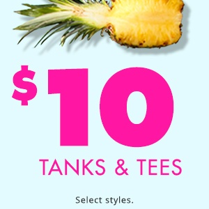 $10 Tanks & Tees!
