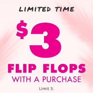 $3 Flip Flops With A Purchase!
