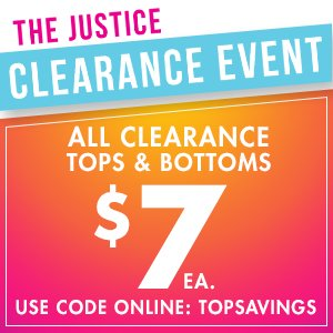 The Justice Clearance Event - All Clearance Tops & Bottoms $7 Each, Use Online Code: TOPSAVINGS!