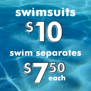 swimsuits $10, swim separates $7.50 each