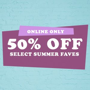 50% Off Select Summer Faves!