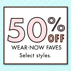 50% Wear-Now Faves