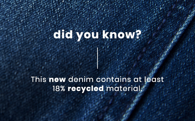 Did you know? This new denim contains at least 18% recycled material.