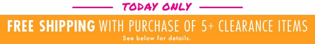 Free shippping with purchase of 5+ clearance items!