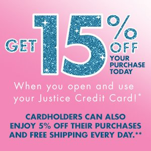 Get 15% Off Your Purchase Today When You Open And Use Your Justice Credit Card!
